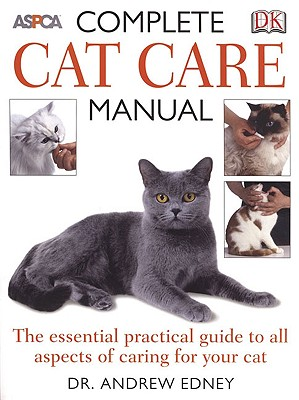 ASPCA Complete Cat Care Manual By Edney, Andrew/ Edney, A. T. B.