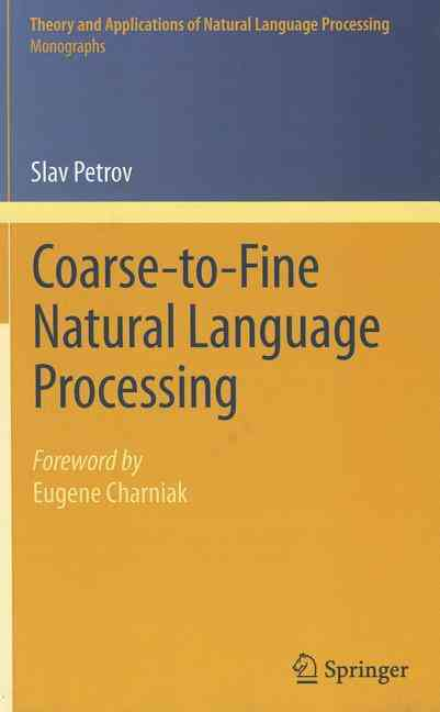 Coarse-to-Fine Natural Language Processing By Petrov, Slav